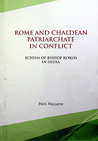 Rome and Chaldean Patriarchate in Conflict by Paul Pallath (Partial)