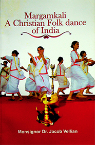 Margamkali A Christian Folk dance of India by Msgr. Jacob Vellian