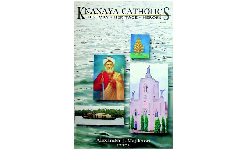 Knanaya Catholics, History, Heritage, Heroes by Alex Mapleton (Partial)