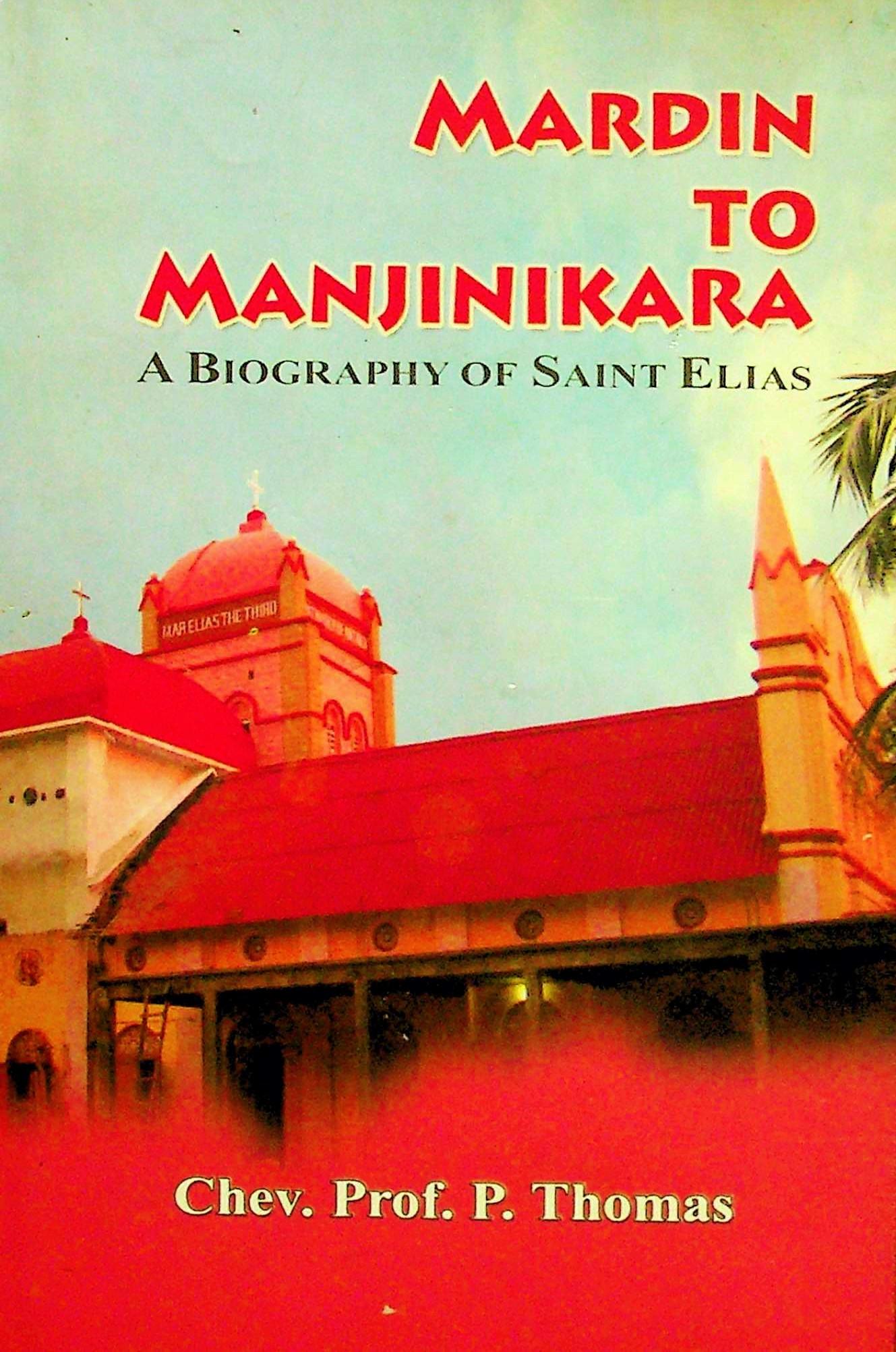 Mardin to Majinikara, A Biography of St. Elias